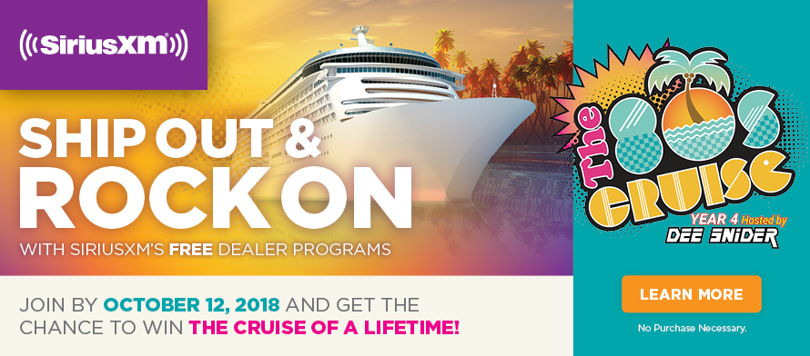 Ship out & rock on with SiriusXM's FREE dealer programs. Join by October 12, 2018 and get the chance to win the cruise of a lifetime! The 80s Cruise Year 4 Hosted by Dee Snider Featuring Cruise Destinations in Fort Lauderdale, Cozumel, Costa Maya, Belize and Key West. LEARN MORE No Purchase Necessary